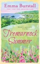 Tremarnock Summer - A feelgood romance set in Cornwall ebook by Emma Burstall