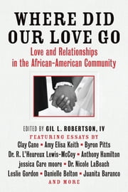Where Did Our Love Go - Love and Relationships in the African-American Community ebook by Gil L. Robertson IV