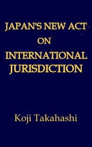 Japan's New Act on International Jurisdiction ebook by Koji Takahashi