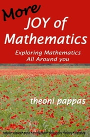 More Joy of Mathematics: Exploring Mathematical Insights and Concepts ebook by Pappas, Theoni