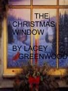 The Christmas Window ebook by Lacey Greenwood