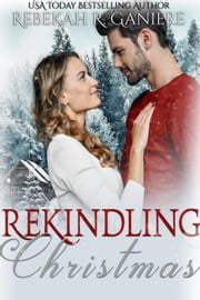 Rekindling Christmas ebook by Rebekah R. Ganiere
