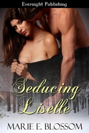 Seducing Liselle ebook by Marie E. Blossom
