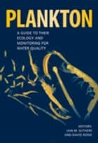 Plankton - A Guide to Their Ecology and Monitoring for Water Quality ebook by Iain M Suthers, David Rissik