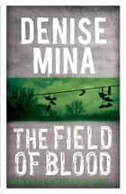 The Field of Blood ebook by Denise Mina