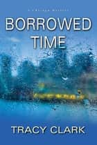 Borrowed Time ebook by Tracy Clark