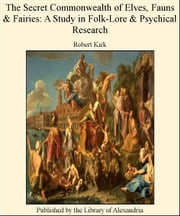 The Secret Commonwealth of Elves, Fauns & Fairies: A Study in Folk-Lore & Psychical Research ebook by Robert Kirk