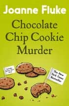 Chocolate Chip Cookie Murder (Hannah Swensen Mysteries, Book 1) - A deliciously cosy murder mystery ebook by Joanne Fluke
