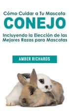 Cómo Cuidar a Tu Mascota Conejo ebook by Amber Richards