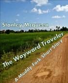 The Wayward Traveler - A Muddy Fork Short Story ebook by Stanley Mcqueen