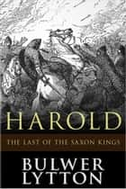 Harold, the Last of the Saxon Kings ebook by Edward Bulwer-Lytton