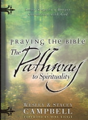 Praying the Bible: The Pathway to Spirituality - Seven Steps to a Deeper Connection with God ebook by Wesley Campbell,Stacey Campbell,Mike Bickle