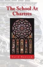 The School at Chartres ebook by David Manicom