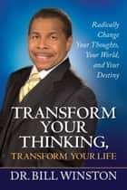 Transform Your Thinking, Transform Your Life ebook by Bill Winston