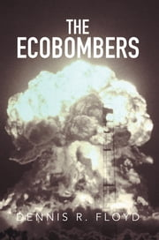 The Ecobombers ebook by Dennis R. Floyd