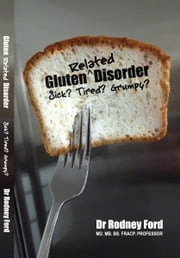 Gluten-Related Disorder: Sick? Tired? Grumpy? ebook by Rodney Ford