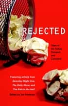 Rejected - Tales of the Failed, Dumped, and Canceled ebook by Jon Friedman