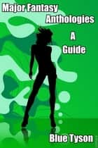 Major Fantasy Anthologies: A Guide ebook by Blue Tyson