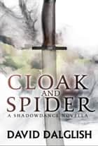 Cloak and Spider - A Shadowdance Novella ebook by David Dalglish