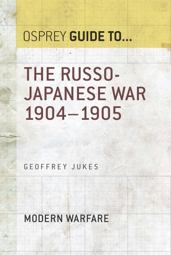 The Russo-Japanese War 1904–1905 ebook by Geoffrey Jukes