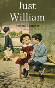 Just William (Illustrated) - Children's Adventure Classic ebook by Richmal Crompton, Thomas Henry