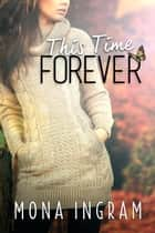 This Time Forever - The Forever Series, #2 ebook by Mona Ingram