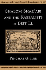 Shalom Sharabi and the Kabbalists of Beit El ebook by Pinchas Giller