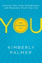 The Economy of You - Discover Your Inner Entrepreneur and Recession-Proof Your Life ebook by Kimberly Palmer