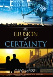 The Illusion of Certainty: A Modern Romance ebook by Greg Messel