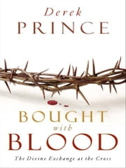 Bought with Blood - The Divine Exchange at the Cross ebook by Derek Prince