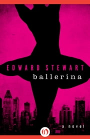 Ballerina - A Novel ebook by Edward Stewart