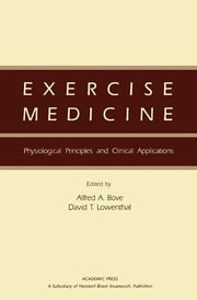 Exercise Medicine - Physiological Principles and Clinical Applications ebook by Alfred A. Bove