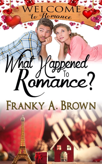 What Happened to Romance? - Welcome to Romance, #11 ebook by Franky A. Brown