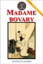 Madame Bovary - (FREE Audiobook Included!) ebook by Gustave Flaubert