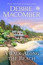 A Walk Along the Beach - A Novel ebook by Debbie Macomber