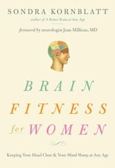 Brain Fitness for Women: Keeping Your Head Clear and Your Mind Sharp at Any Age ebook by Kornblatt, Sondra