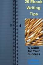 20 Ebook Writing Tips: A Guide for Your Success ebook by La'Resa Brunson