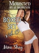 Mounted by a Monster: Boxed Set Volume 13 ebook by Mina Shay