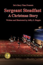 Da's Story Time: Sergeant Steadfast - Da's Story Time ebook by Jeffry S. Hepple