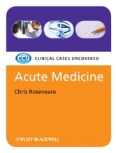 Acute Medicine - Clinical Cases Uncovered ebook by Chris Roseveare