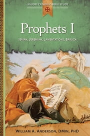 Prophets I - Isaiah, Jeremiah, Lamentations, Baruch ebook by William A. Anderson