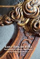 Early English Viols: Instruments, Makers and Music ebook by Michael Fleming, John Bryan