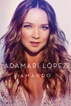 Amando ebook by Adamari Lopez