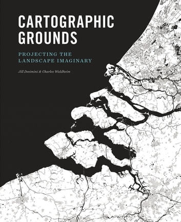 Cartographic Grounds - Projecting the Landscape Imaginary ebook by