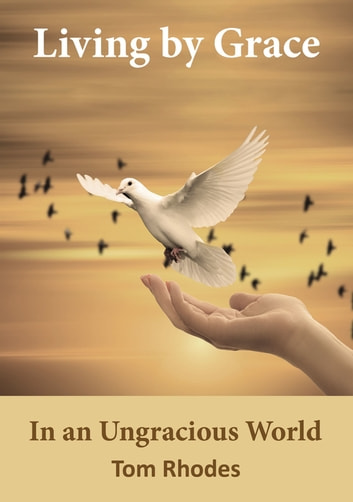 Living by Grace In an Ungracious World eBook by Tom Rhodes