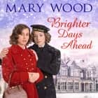 Brighter Days Ahead Hörbuch by Mary Wood, Annie Aldington