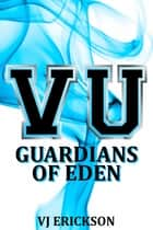 Guardians of Eden: Book Four of the Vampire University Series ebook by VJ Erickson