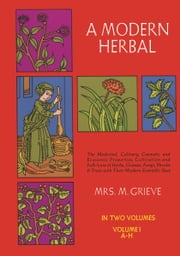 A Modern Herbal, Vol. I ebook by Margaret Grieve
