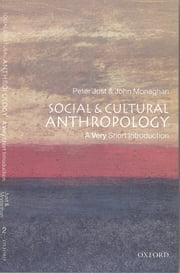 Social and Cultural Anthropology: A Very Short Introduction ebook by John Monaghan,Peter Just