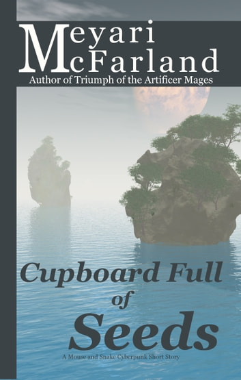 Cupboard Full of Seeds - A Mouse and Snake Cyberpunk Short Story ebook by Meyari McFarland